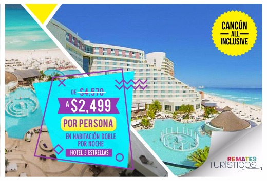 Cancún: All inclusive de $4,570 a $2,499